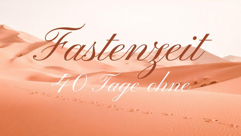 Fastenzeit - 40 Tage ohne